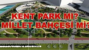Kent Park mı, Millet Bahçesi mi?