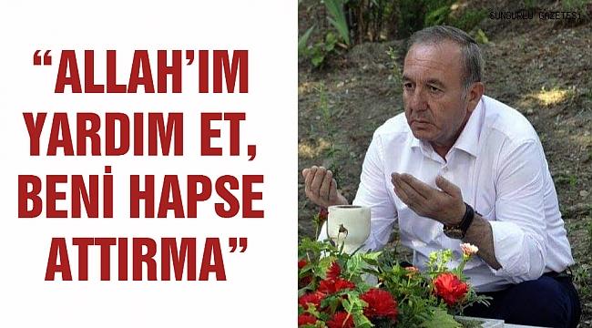 """""""ALLAH'IM YARDIM ET, BENİ HAPSE ATTIRMA"""""""